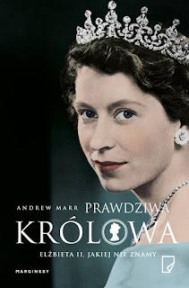 """""""Prawdziwa królowa. Elżbieta II , jakiej nie znamy"""" Andrew Marr - recenzja"""