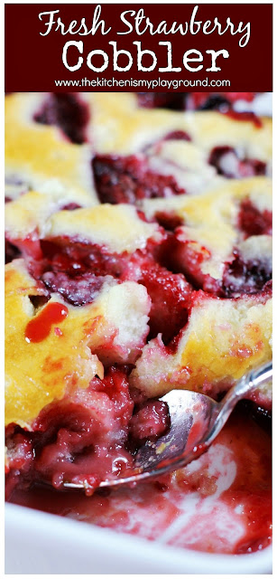 Scrumptious Fresh Strawberry Cobbler ~ made with just 5 simple ingredients, this easy cobbler comes together in a flash! #strawberries #freshstrawberries #cobbler #strawberrycobbler #strawberrydesserts  www.thekitchenismyplayground.com