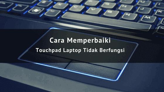 Touchpad Laptop Tidak Berfungsi ini 4 Cara Memperbaikinya