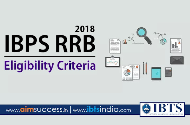 Detailed Eligibility Criteria for IBPS RRB 2018 – Check Here!