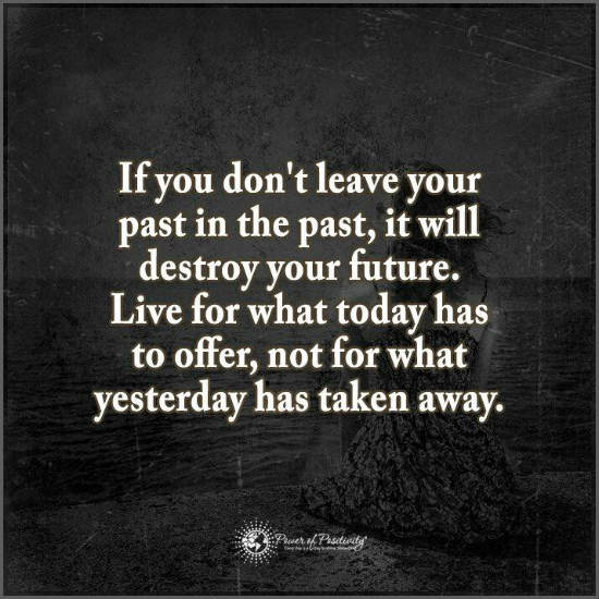Don T Live In The Past Quotes: If You Don't Leave Your Past In The Past, It Will Destroy