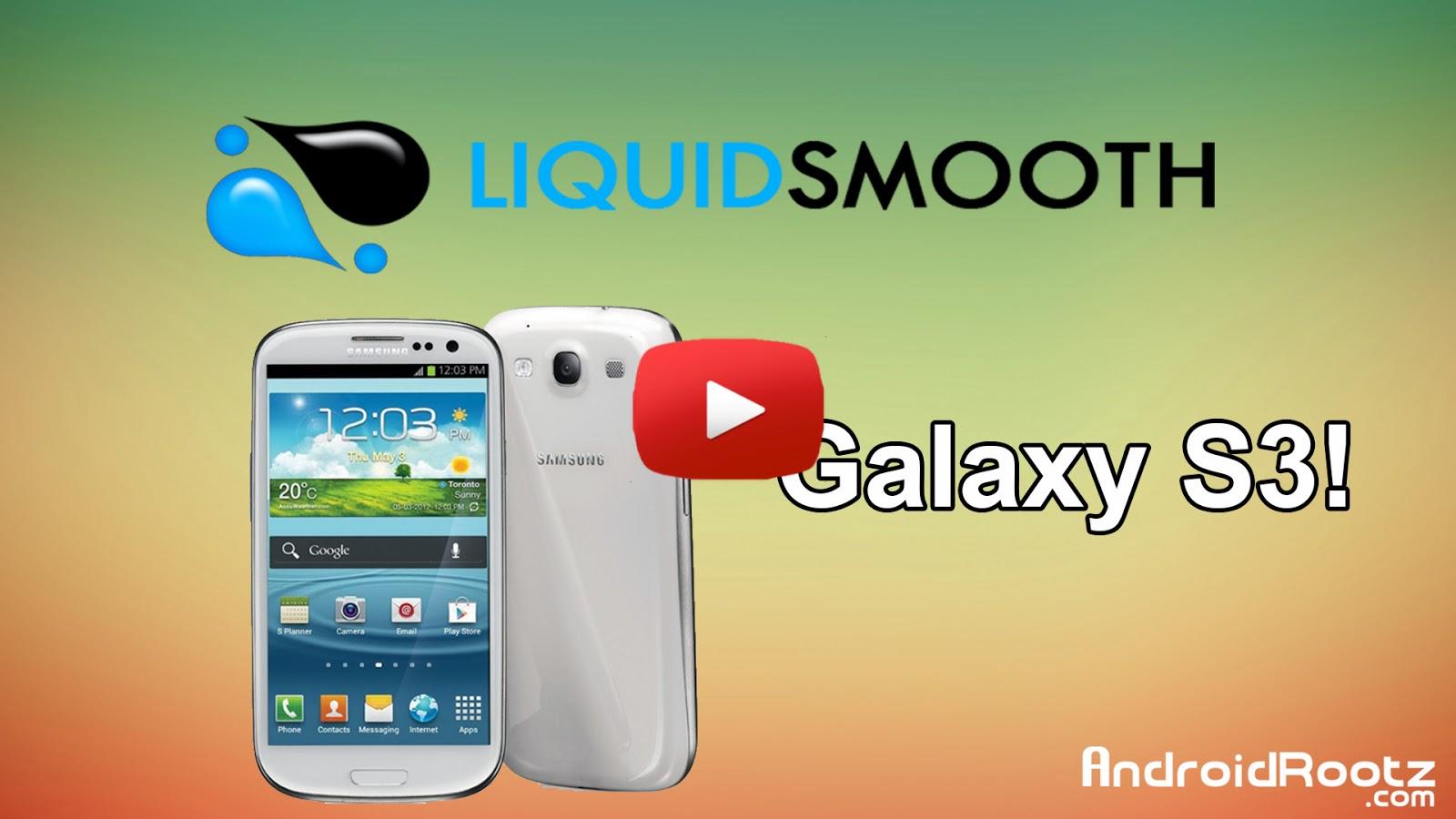 LiquidSmooth ROM for Galaxy S3! All U S Variants