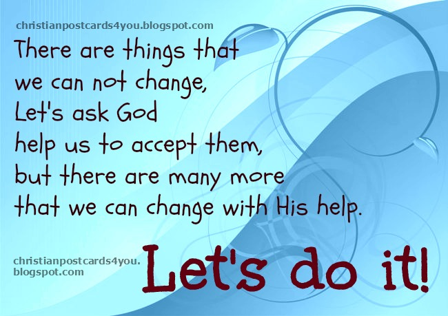Let's change ourselves with God's help. Free christian quotes and images, cards,  commitment with ourselves. Christian images for facebook friends