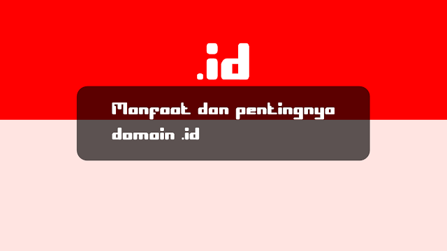 Manfaat dan pentingnya domain .id