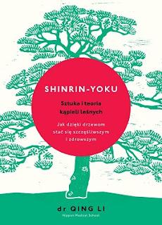 Shinrin-yoku. Sztuka i teoria kąpieli leśnych - dr Qing Li