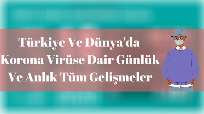Türkiye Ve Dünya'da  Korona Virüse Dair Günlük Ve Anlık Tüm Gelişmeler