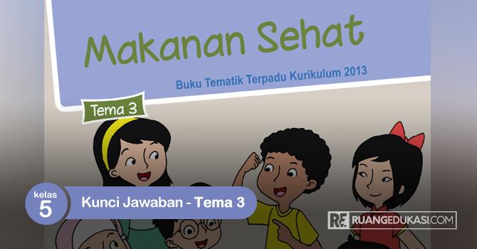 Kunci Jawaban Buku Tematik Kelas 5 Tema 3 Makanan Sehat Kurikulum 2013