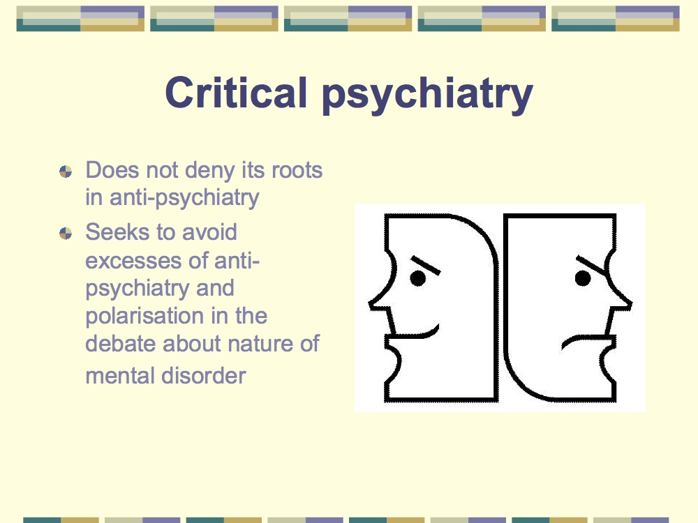 anti psychiatric approach to mental disorder Due to several socio-political factors, to many psychiatrists only a strictly objective definition of mental disorder, free of value components, seems really acceptable.