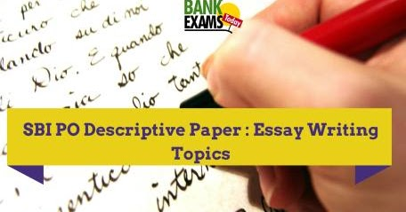 essay writing for bank po exam Descriptive writing : sample essay for sbi po and uiicl ao by dhriti - june 5, 2016 dear aspirants bank exam question papers insurance exam question papers.