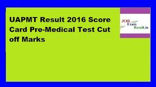 UAPMT Result 2016 Score Card Pre-Medical Test Cut off Marks