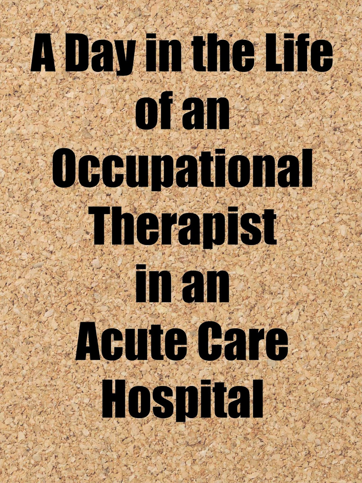 Ot Cafe A Day In The Life Acute Care Ot
