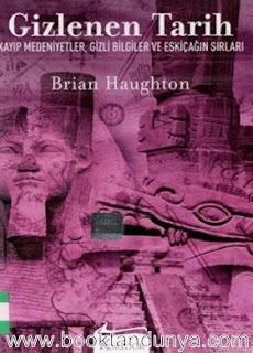 Brian Haughton - Gizlenen Tarih, Kayıp Medeniyetler, Gizli Bilgiler ve Eskiçağ'ın Sırları