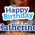 Happy Birthday Katherine Greeting Cards And Photos