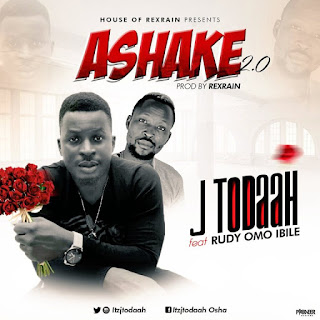 JTODAAH FT ASHAKE REMIX FT RUDDY OMO IBILE