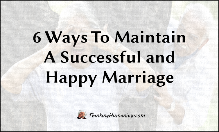 6 Ways To Maintain A Successful and Happy Marriage