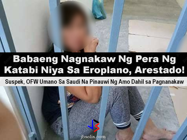 An Overseas Filipino Worker was arrested by the air marshall while onboard Saudi Airline flight SV-860, just hours before their actual landing at the NAIA Terminal 1 due to pilferage. She allegedly stole cash from the passenger sitting next to her. The Filipina known only as Lorena Cancino from Pangasinan.  The victim, Rohena Mangomma Talib, 29, and Sitti Shaima Mangomma Talib, 31, complained the incident to the flight crew of the aircraft. She was later arrested by the Airport Police Department. Rohena narrated that the woman sitting next to her was acting strange. The suspect suddenly stood up and rushed to the comfort room. Suspicious of the suspects actions, the victim checked her pocket and found out that her pouch with US$900.00 in it is missing. Sponsored Links The victim later went to the comfort room and found her empty pouch at the comfort room's trash bin. It confirmed her suspicion that the woman has stolen her money.  The victim said that her money was later found in one of the aircraft's seat pocket, under the pillow and the waste cart all covered with tissue paper. Investigation revealed that Cancino has also stolen money from her esponsor in Saudi Arabia, they just sent her home instead of sending her to jail. The suspect is now facing theft charges at the Pasay City Prosecutor's Office. Source: PSN   Advertisement Read more:      ©2017 THOUGHTSKOTO