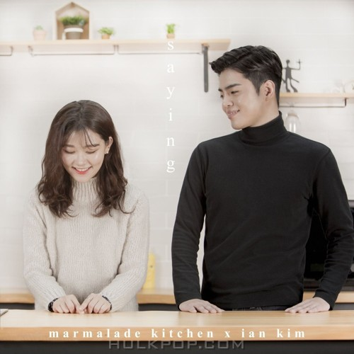 Marmalade Kitchen – Saying (Duet. Xian Kim) – Single