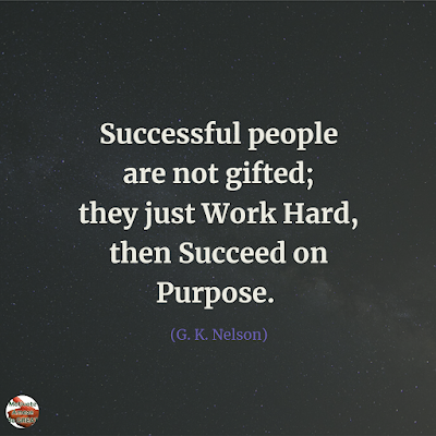 "Famous Quotes About Success And Hard Work: ""Successful people are not gifted; they just work hard, then succeed on purpose."" - G. K. Nelson"
