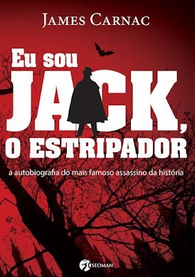 Eu sou Jack, o Estripador - a autobiografia do mais famoso assassino da história, de James Carnac