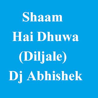Shaam Hai Dhuwa (Diljale) - Dj Abhishek