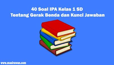 40 Soal IPA Kelas 1 SD Tentang Gerak Benda dan Kunci Jawaban