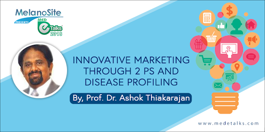 Innovative marketing through 2 P's and Disease profiling by Prof. Dr. Ashok Thiakarajan