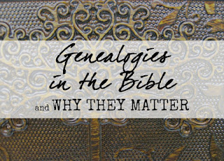 Genealogies in the Bible and why they matter