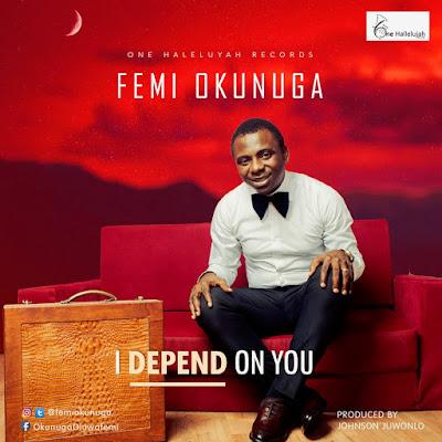 Femi Okunuga - I Depend On You Lyrics