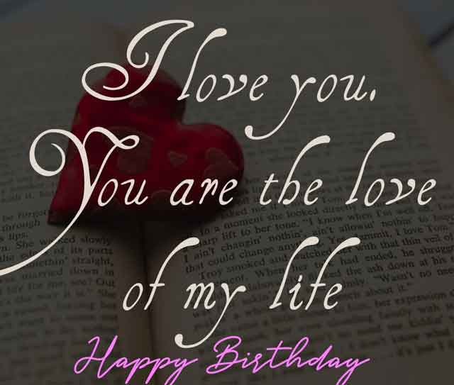 I love you. You are the love of my life .Happy Birthday..!!!