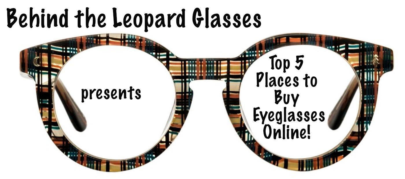 f29c4201b1 behind the leopard glasses  My Top 5 Places to Buy Eyeglasses Online!