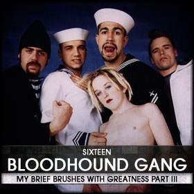 My Brief Brushes With Greatness Part III: 16. The Bloodhound Gang