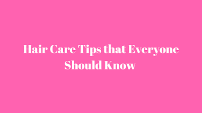 Hair Care Tips that Everyone Should Know