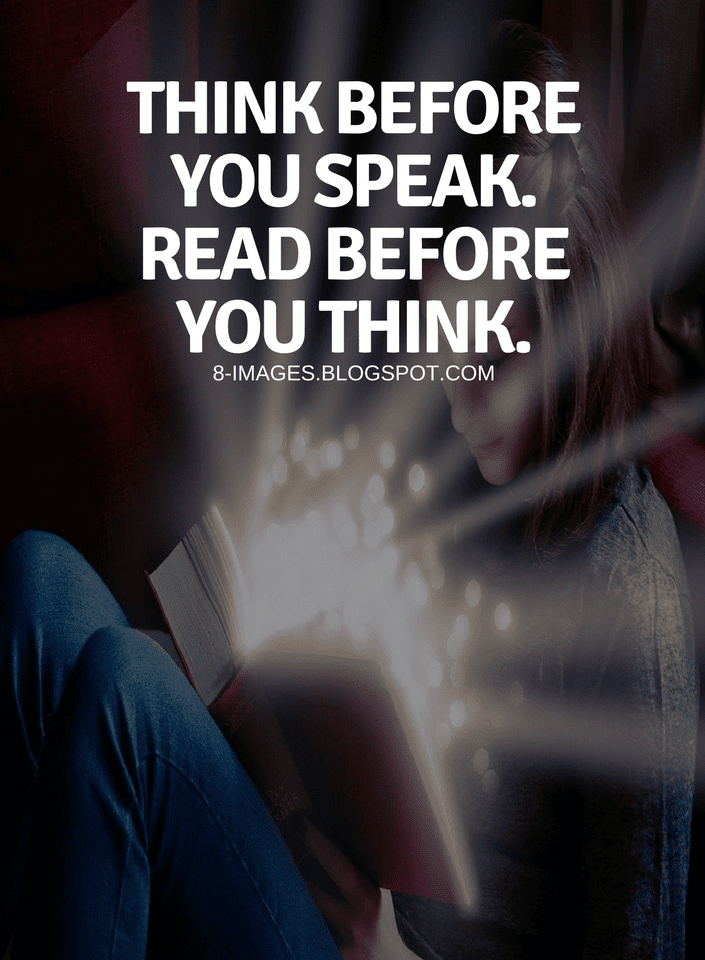 Think Before You Speak Read Before You Think Quotes Quotes