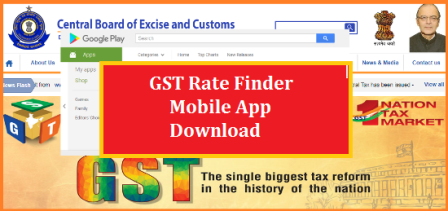 GST Rate Finder Mobile App by Central Board of Excise and Customs @www.cbec.gov.in https://play.google.com/store/apps/details?id=in.gov.cbec.gsttaxratemanual Goods and Service  Tax GST Android and iOS Mobile App Download from Google Play Store | Central Govt has Launched Mobile App to Clear Doubts on GST in India GST Rates Finder: Mobile app launched to clear doubts; know how to download GST Rates Finder app: Central Board of Excise and Customs (CBEC) has launched a mobile app to clear doubts about the different rates of GST. GST Rates Finder mobile app: Amid confusions and queries over different rate slabs of Goods and Services Tax, Central Board of Excise and Customs (CBEC) has launched a mobile app to clear doubts about the different rates of GST. The GST Rate Finder mobile app can be downloaded from Google Playstore. The app is available on Android platform and will soon be available on iOS platform too. The mobile app can be downloaded on any smartphone and can also work in offline mode. With the help of this app, user can determine GST rate for a good or a service by entering the name or chapter heading of the commodity or service.  gst-rate-finder-mobile-app-launched-by-cbec-govt-of-india-tax-manual-download