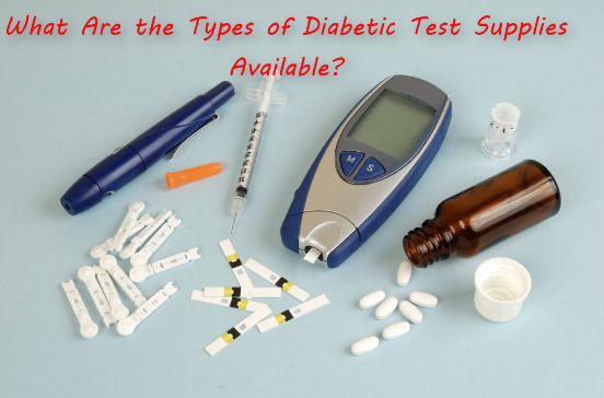 What Are the Types of Diabetic Test Supplies Available? (Part 2)