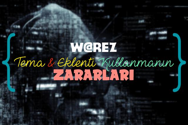 W@REZ Tema ve Eklenti Kullanmanın Zararları