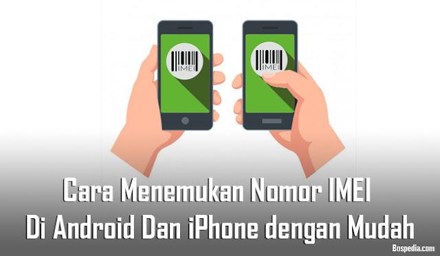 Cara Menemukan Nomor IMEI Di Android Dan iPhone dengan Praktis Cara Menemukan Nomor IMEI Di Android Dan iPhone dengan Mudah