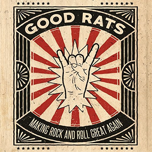 Only Good Song The Good Rats Making Rock And Roll Great Again