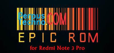 Cara Instal Epic ROM di Xiaomi Redmi Note 3 Pro