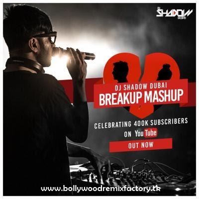 Breakup Mashup 2018 - DJ Shadow Dubai