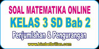 Soal Online Matematika Kelas 3 SD Bab 2 Penjumlahan Dan Pengurangan - Langsung Ada Nilainya