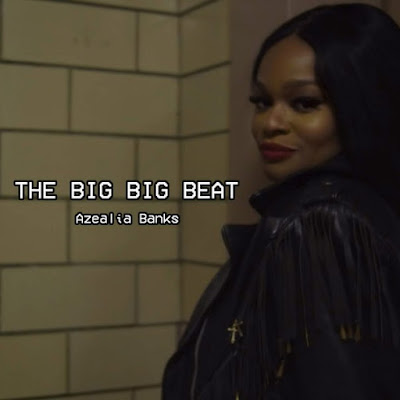 "AZEALIA BANKS ""The Big Big Beat"""