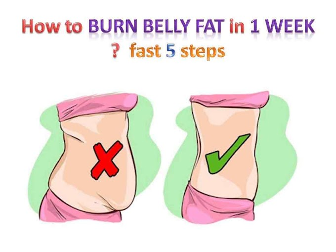How to burn belly fat in 1 week ?  fast 5 steps