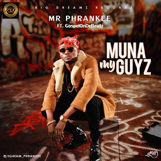 "MR. PHRANKEE - ""MUNA MY GUYZ"" (ft. GospelOnDeBeatz)"
