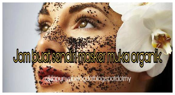 Jom buat sendiri masker muka organik.