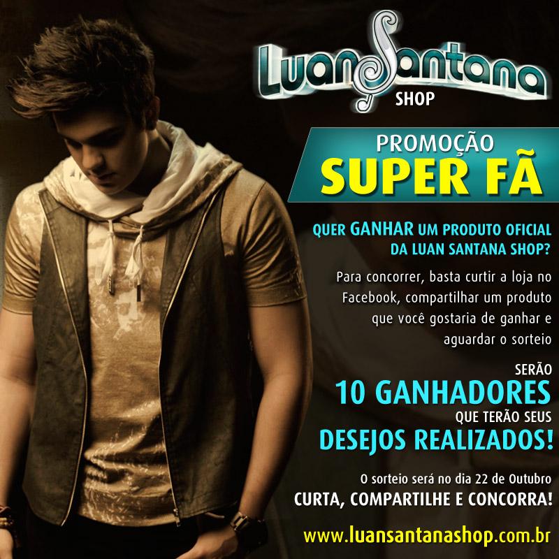 14cba20fd A loja virtual oficial do cantor Luan Santana – Luan Santana Shop – lançou  no último sábado (22/09) uma super promoção: Promoção Super Fã.