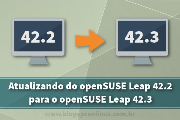 Passo a passo de atualização do openSUSE Leap 42.2 para o 42.3
