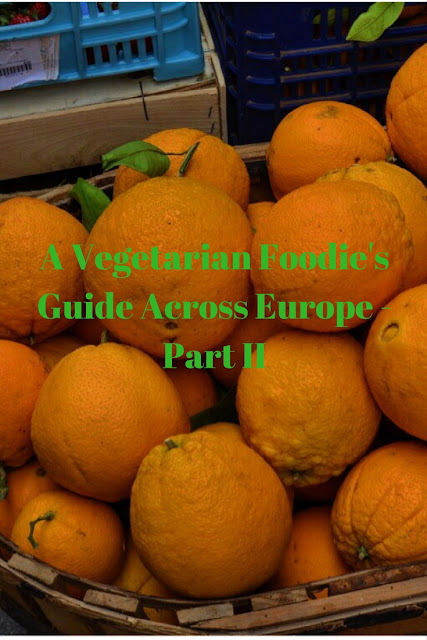 A Vegetarian Foodie's Adventures Across Europe - Part II