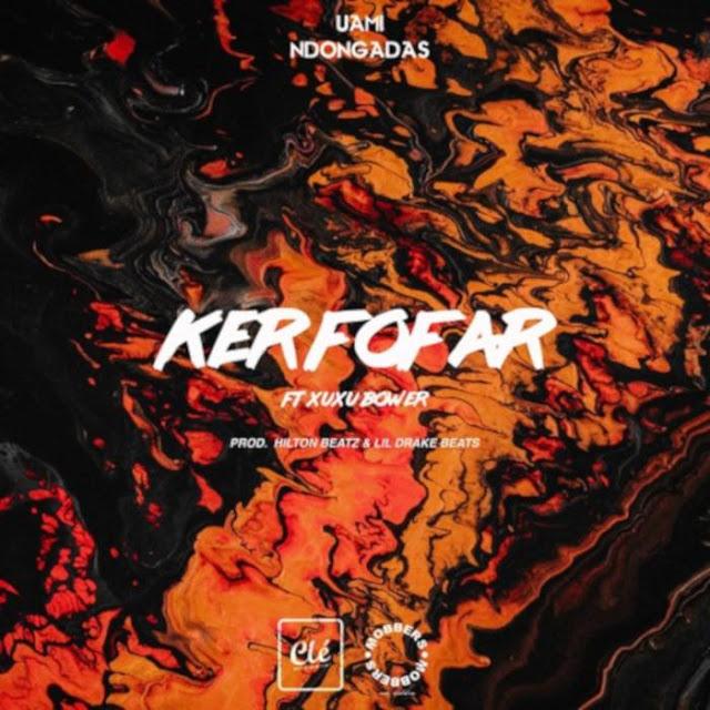 Uami Ndongadas - Ker Fofar (Feat. Xuxu Bower) (Rap) [Download]