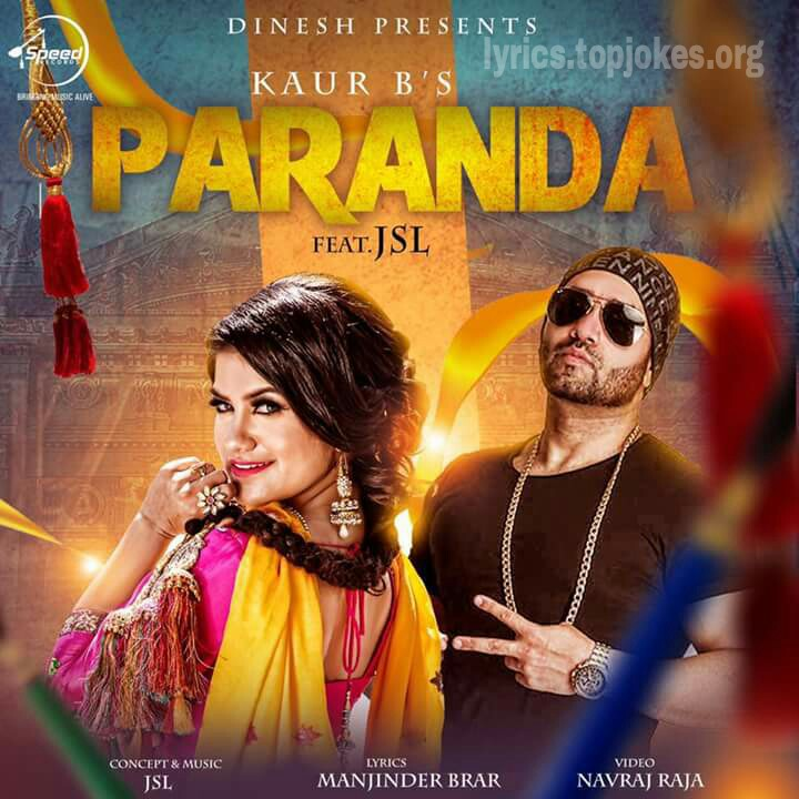 PARANDA SONG: A Latest single track in the beautifull voice of Kaur B Feat. By JSL. Music is composed by JSL while lyrics is penned by Manjinder Brar.